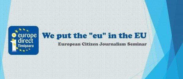 """""""Eul din UE"""" – seminar de jurnalism cetățenesc european – 12, 13, 19 noiembrie 2015   Activitatea Europe Direct Timișoara"""